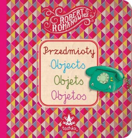 Przedmioty, Objects, Objets, Objetos - Robert Romanowicz | okładka