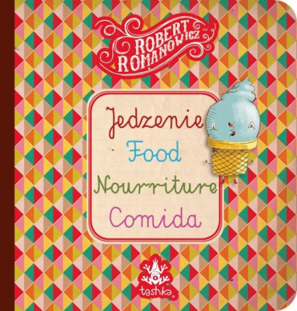 Jedzenie, Food, Nourriture, Comid - Robert Romanowicz   okładka