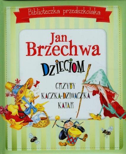 Biblioteczka przedszkolaka Jan Brzechwa dzieciom - Jan Brzechwa | okładka