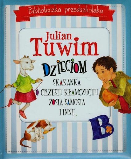 Biblioteczka przedszkolaka Julian Tuwim dzieciom Skakanka O Grzesiu kłamczuchu Zosia Samosia i inne