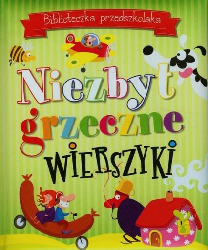 Biblioteczka przedszkolaka Niezbyt grzeczne wierszyki - zbiorowa praca | okładka