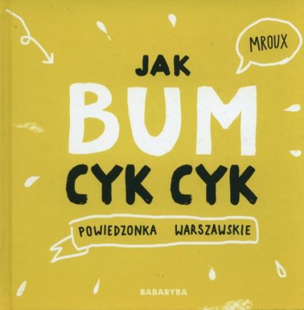 Jak bum cyk cyk Powiedzonka warszawskie - Maria Bulikowska | okładka