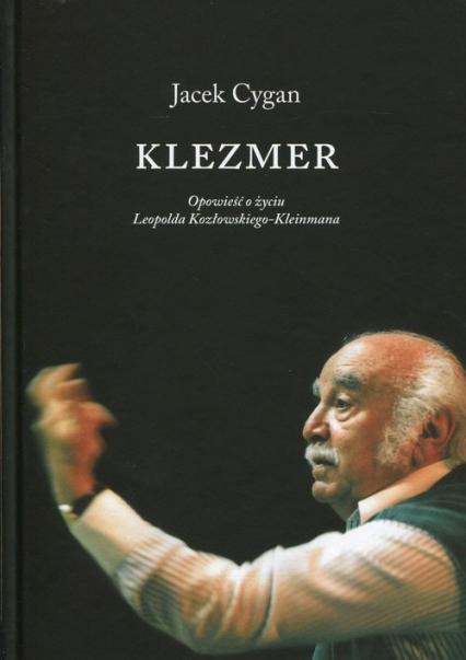 Klezmer Opowieść o życiu Leopolda Kozłowskiego-Kleinmana - Jacek Cygan | okładka
