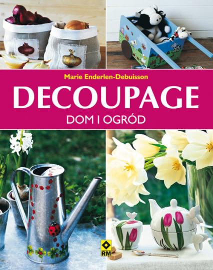 Decoupage Dom i ogród - Marie Enderlen-Debuisson | okładka