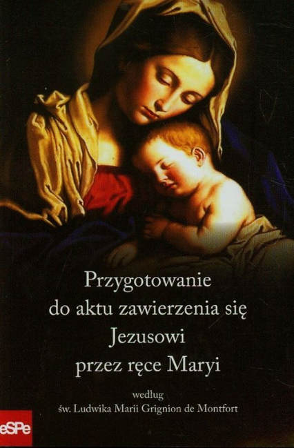 Przygotowanie do aktu zawierzenia się Jezusowi przez ręce Maryi według św. Ludwika Marii Grignion de Montfort -  | okładka