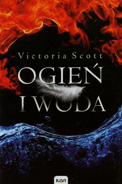 Ogień i woda - Victoria Scott | okładka