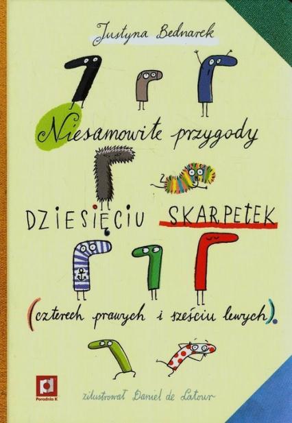 Niesamowite przygody dziesięciu skarpetek czterech prawych i sześciu lewych - Justyna Bednarek | okładka