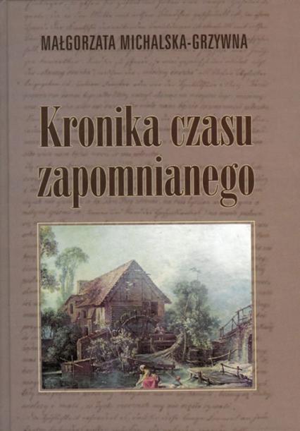Kronika czasu zapomnianego - Małgorzata Michalska-Grzywna   okładka