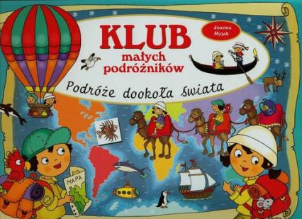 Klub małych podróżników Podróże dookoła świata - Joanna Myjak | okładka