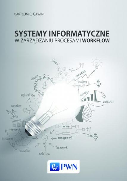 Systemy informatyczne w zarządzaniu procesami Workflow - Bartłomiej Gawin | okładka