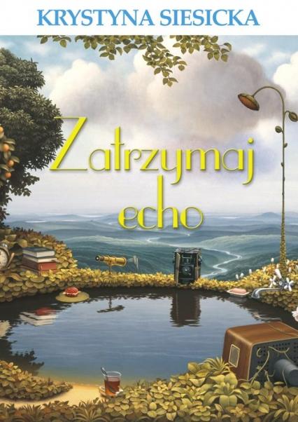 Zatrzymaj echo - Krystyna Siesicka | okładka