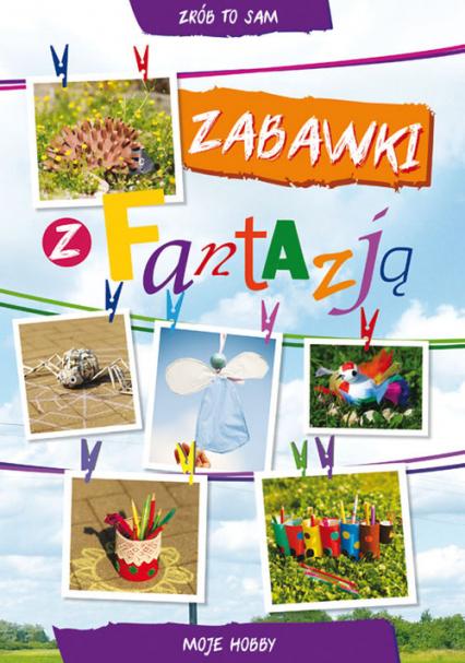 Zabawki z fantazją Moje hobby - Guzowska Beata, Buczkowska Ewa | okładka