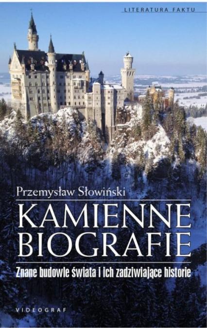 Kamienne biografie Znane budowle świata i ich zadziwiające historie - Przemysław Słowiński | okładka