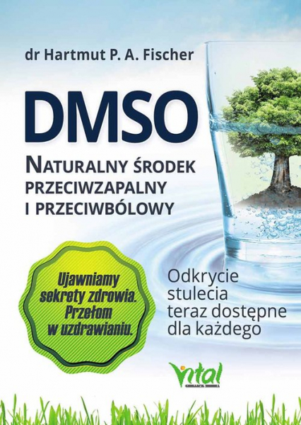 DMSO naturalny środek przeciwzapalny i przeciwbólowy Odkrycie stulecia teraz dostępne dla każdego - Hartmut Fischer | okładka