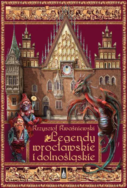Legendy wrocławskie i dolnośląskie - Krysztof Kwaśniewski | okładka