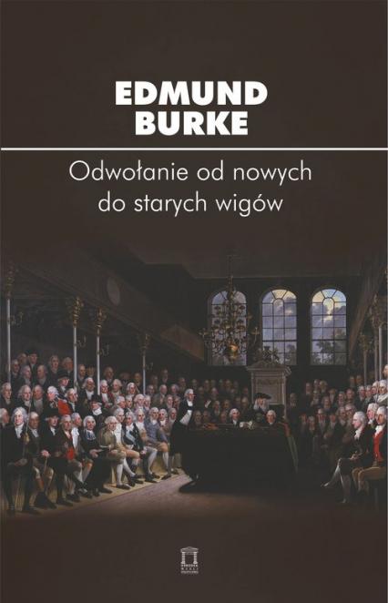 Odwołanie od nowych do starych wigów - Edmund Burke | okładka