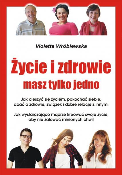 Życie i zdrowie masz tylko jedno - Violetta Wróblewska | okładka