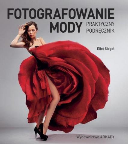 Fotografowanie mody Praktyczny podręcznik - Eliot Siegel   okładka