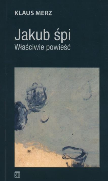Jakub śpi Właściwie powieść - Klaus Merz | okładka