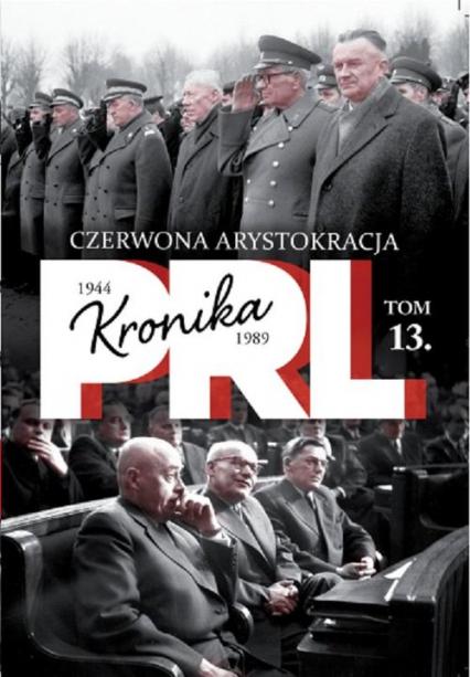 Kronika PRL 1944-1989 Tom 13 Czerwona arystokracja - Iwona Kienzler | okładka