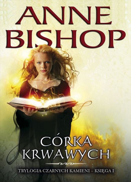 Córka Krwawych Trylogia Czarnych Kamieni - tom 1 - Anne Bishop | okładka