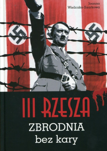 III Rzesza Zbrodnia bez kary - Joanna Wieliczka-Szarkowa | okładka