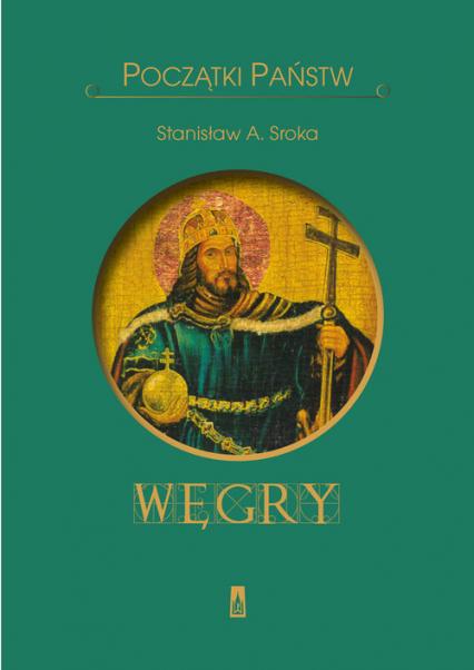 Początki państw. Węgry - Stanisław Sroka | okładka