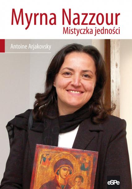 Myrna Nazzour Mistyczka jedności - Antoine Arjakovsky | okładka