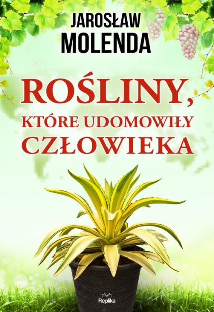 Rośliny, które udomowiły człowieka - Jarosław Molenda | okładka