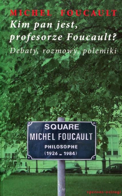 Kim pan jest, profesorze Foucault? Debaty, rozmowy, polemiki - Michel Foucault | okładka