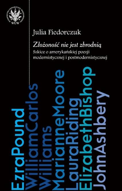 Złożoność nie jest zbrodnią: szkice o amerykańskiej poezji modernistycznej i postmodernistycznej - Julia Fiedorczuk | okładka