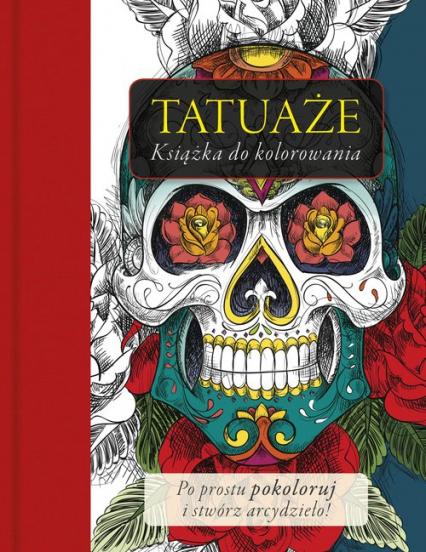 Tatuaże. Książka do klorowania - zbiorowe Opracowanie | okładka