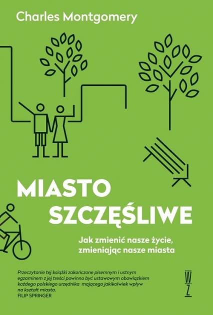 Miasto szczęśliwe Jak zmienić nasze życie zmieniając nasze miasta - Charles Montgomery | okładka