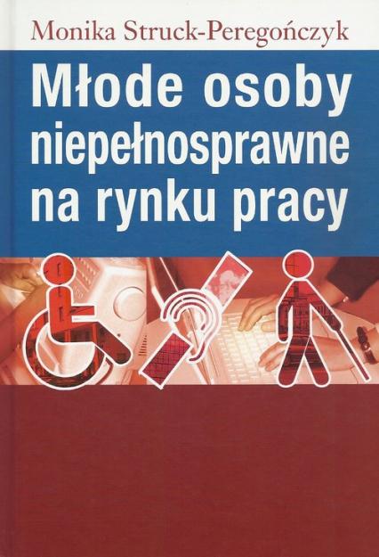 Młode osoby niepełnosprawne na rynku pracy - Monika Struck-Peregończyk   okładka