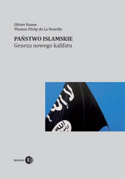 Państwo Islamskie Geneza nowego kalifatu - Hanne Olivier, Flichy de La Neuville Thomas | okładka