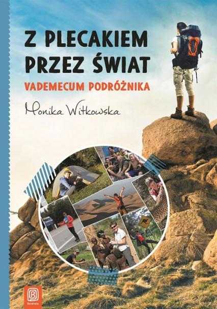 Z plecakiem przez świat Vademecum podróżnika - Monika Witkowska | okładka