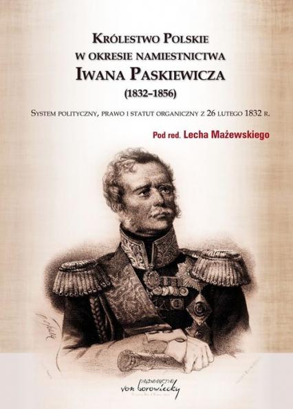 Królestwo Polskie w okresie Iwana Paskiewicz (1832 - 1856) - Lech Mażewski | okładka