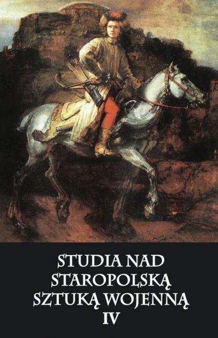 Studia nad staropolską sztuką wojenną IV - zbiorowa Praca | okładka