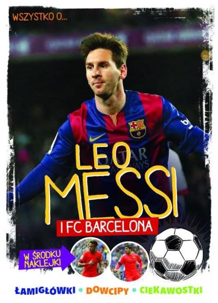 Wszystko o ... Leo Messi i FC Barcelona - Yvette Żółtowska-Darska | okładka