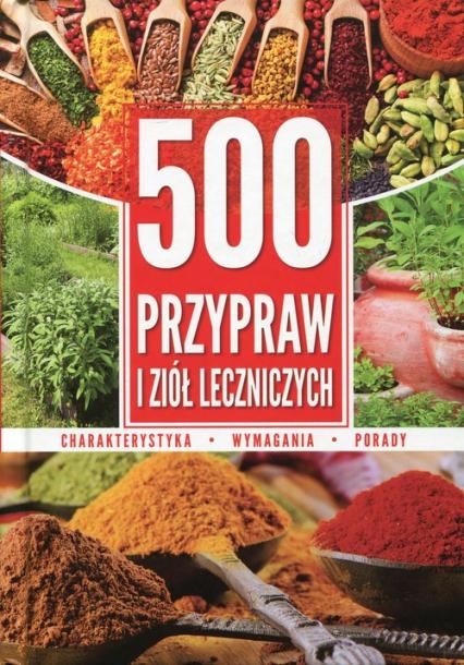 500 przypraw i ziół leczniczych Charakterystyka Wymagania Porady -  | okładka