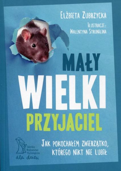Mały wielki przyjaciel Jak pokochałem zwierzątko, którego nikt nie lubił - Elżbieta Zubrzycka | okładka