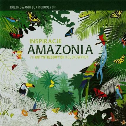 Inspiracje Amazonia Kolorowanki dla dorosłych 70 antystresowych kolorowanek