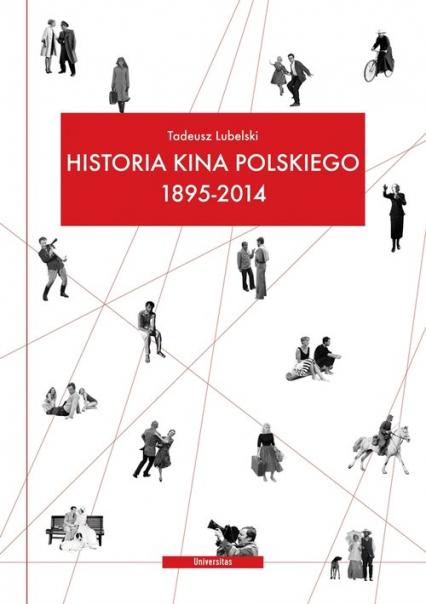 Historia kina polskiego 1895-2014 - Tadeusz Lubelski   okładka