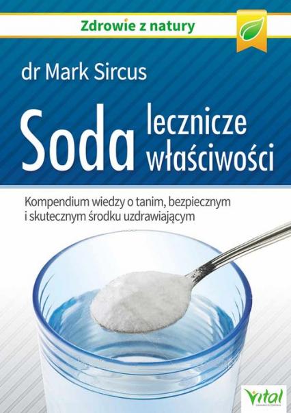 Soda lecznicze właściwości Kompendium wiedzy o tanim, bezpiecznym i skutecznym środku uzdrawiającym - Mark Sircus | okładka