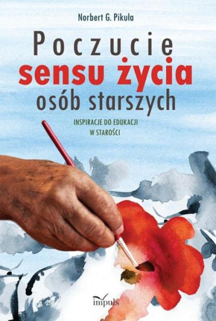 Poczucie sensu życia osób starszych Inspiracje do edukacji w starości - Norbert Pikuła | okładka