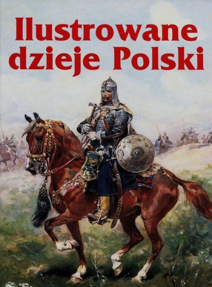 Ilustrowane dzieje Polski - zbiorowa praca | okładka