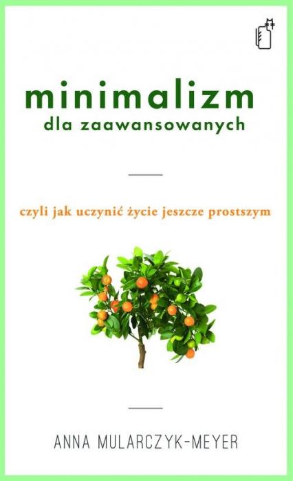 Minimalizm dla zaawansowanych - Anna Mularczyk-Meyer | okładka