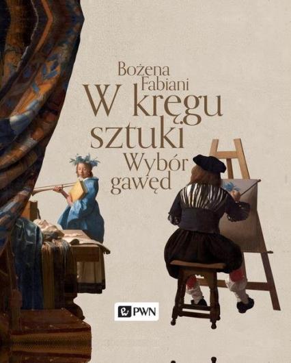 W kręgu sztuki Wybór gawęd - Bożena Fabiani | okładka