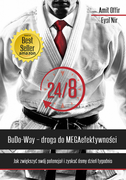 24/8 BuDo Way Droga do MEGAefektywności Jak zwiększyć swój potencjał i zyskać ósmy dzień tygodnia. - Amit Offir, Eyal Nir   okładka