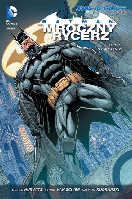 Batman 3 Mroczny Rycerz Tom 3 Szalony - Gregg Hurwitz | okładka